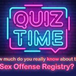 How much do you REALLY know about the sex offense registry?